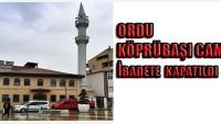 Ordu Köprübaşı Cami İbadete Kapatıldı
