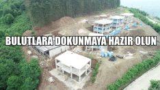 ORDU'DA BULUTLARA DOKUNMAYA HAZIR OLUN