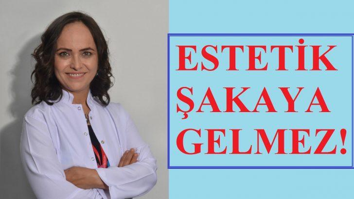 Dr. Nazlı Tosun, Estetik Şakaya Gelmez!
