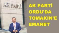 AK Parti Ordu'da Halit Tomakin'e Emanet