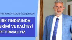 Cem Şenocak, Türk Fındığında Verimi ve Kaliteyi Arttırmamız Lazım